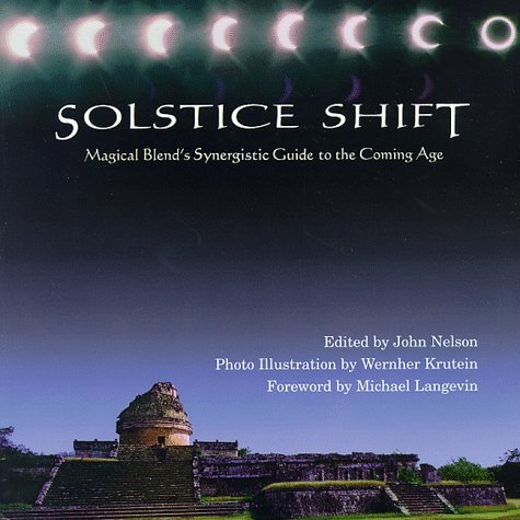 John Nelson Solstice Shift Magical Blend's Synergetic Guide To The Coming Age