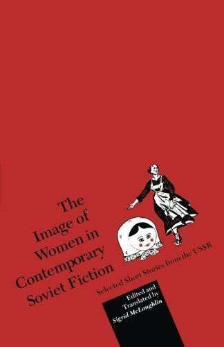 Sigrid Mclaughlin The Image Of Women In Contemporary Soviet Fiction Selected Short Stories From The Ussr