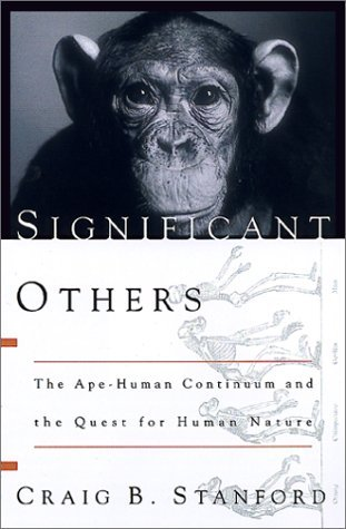 Craig B. Stanford Significant Others The Ape Human Continuum & The Quest For Human Nature