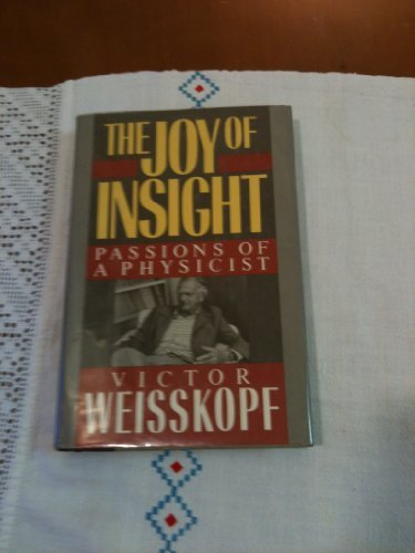 Victor Weisskopf The Joy Of Insight Passions Of A Physicist