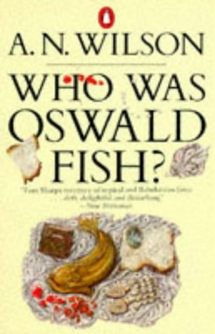 A. N. Wilson Who Was Oswald Fish?
