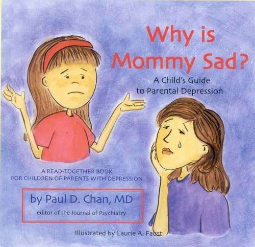 Paul D. Chan Why Is Mommy Sad? A Child's Guide To Parental Depression