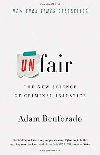Adam Benforado Unfair The New Science Of Criminal Injustice