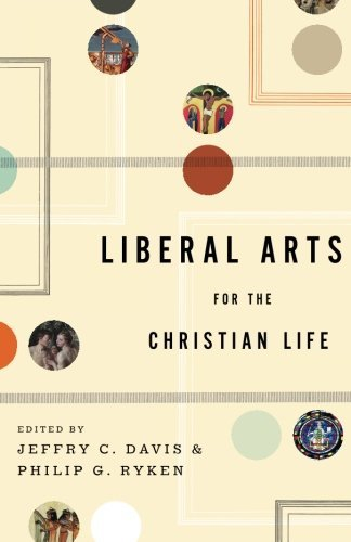 Jeffry C. Davis Liberal Arts For The Christian Life