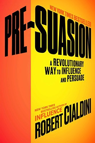 Robert Cialdini Pre Suasion A Revolutionary Way To Influence And Persuade