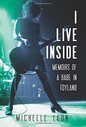 Michelle Leon I Live Inside Memoirs Of A Babe In Toyland