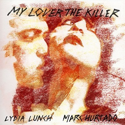 Lydia Lunch & Marc Hurtado My Lover The Killer 2lp