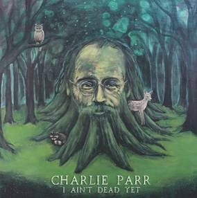 Charlie Parr I Aint Dead Yet