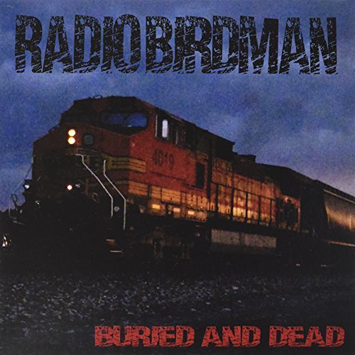 Radio Birdman Buried & Dead Ballad Of Dwig
