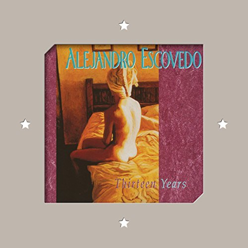 Alejandro Escovedo Thirteen Years 2lp 180 Gram Vinyl Includes Digital Download