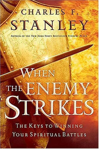 Charles F. Stanley When The Enemy Strikes The Keys To Winning Your Spritual Battles