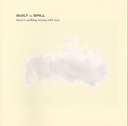 Built To Spill There's Nothing Wrong With Love