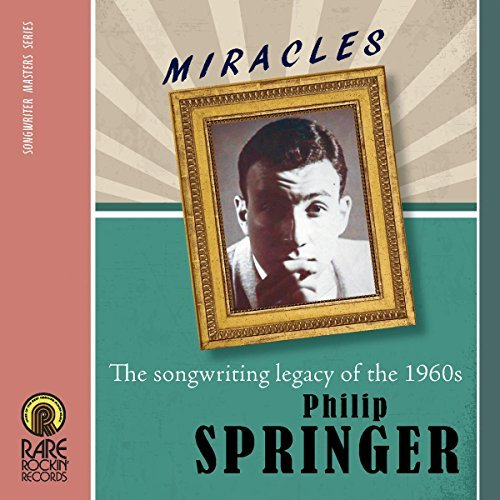 Philip Springer Miracles The Songwriting Lega