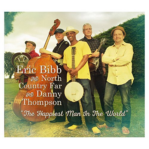 Eric Bibb & North Country Far With Danny Thompson Happiest Man In The World