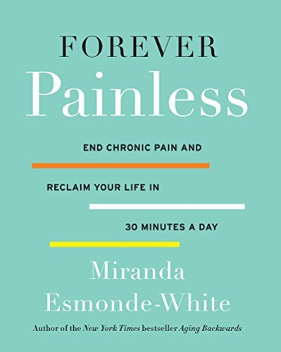 Miranda Esmonde White Forever Painless End Chronic Pain And Reclaim Your Life In 30 Minu