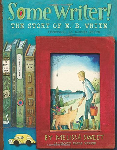 Melissa Sweet Some Writer! The Story Of E.B. White
