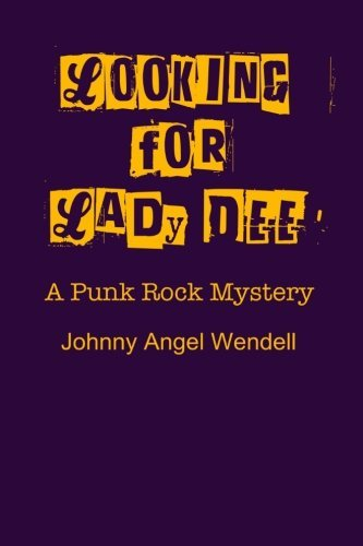Mr Johnny Angel Wendell Looking For Lady Dee A Punk Rock Mystery