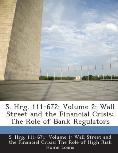 S. Hrg 111 671 Volume 1. Wall Street A. S. Hrg. 111 672 Volume 2 Wall Street And The Financial Crisis T