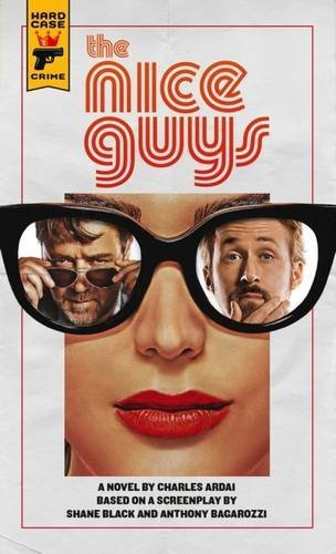 Charles Ardai The Nice Guys The Official Movie Novelization