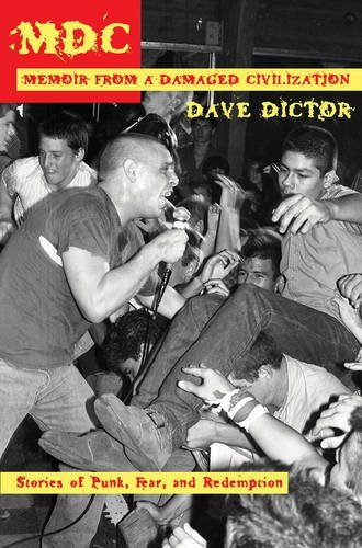 Dave Dictor Mdc Memoir From A Damaged Civilization Stories Of Pu