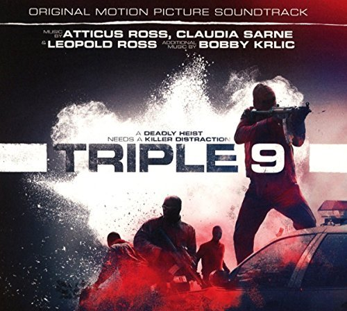 Triple 9 Soundtrack Music By Atticus Ross Claudia Sarne & Leopold Ross