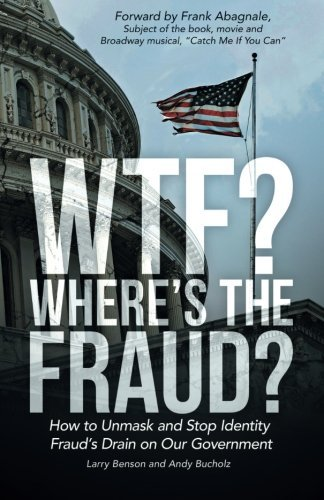 Larry Benson Wtf? Where's The Fraud? How To Unmask And Stop Identity Fraud's Drain On