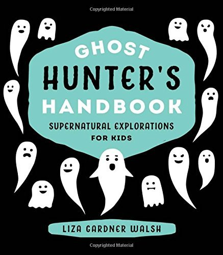 Liza Gardner Walsh Ghost Hunter's Handbook Supernatural Explorations For Kids
