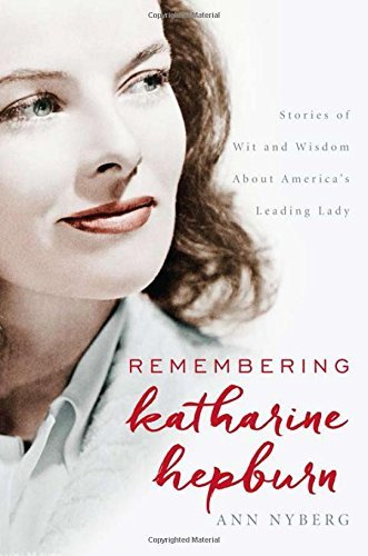 Ann Nyberg Remembering Katharine Hepburn Stories Of Wit And Wisdom About America's Leading