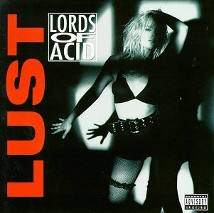 Lords Of Acid Lust Explicit Version