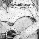 New Amsterdams Never You Mind
