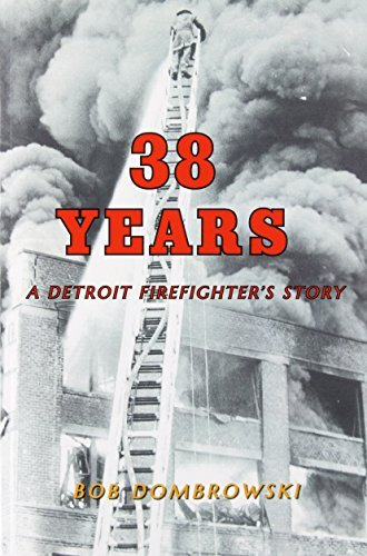 Bob Dombrowski 38 Years A Detroit Firefighter's Story