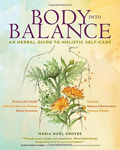 Maria Noel Groves Body Into Balance An Herbal Guide To Holistic Self Care