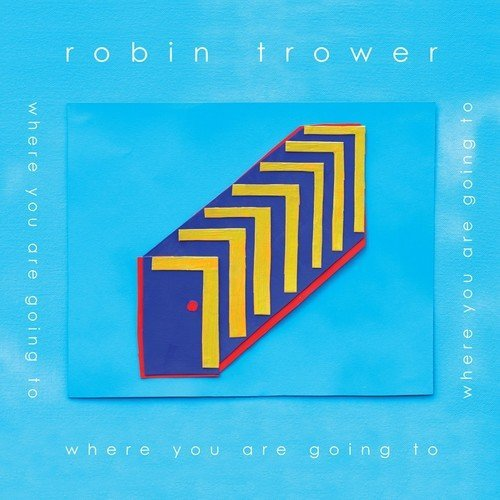 Robin Trower Where You Are Going To