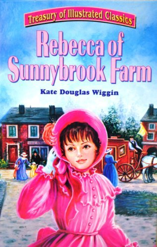 Kate Douglas Wiggin Treasury Of Illustrated Classics Rebecca Of Sunnybrook Farm Treasury Of Illustrated Classics