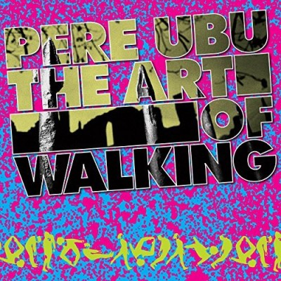 Pere Ubu Art Of Walking