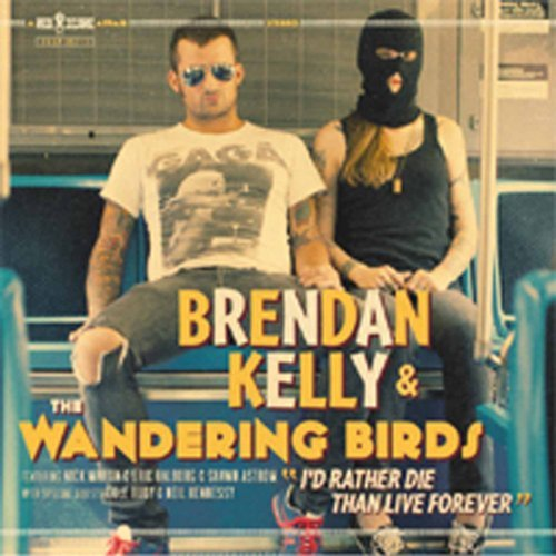 Brendan & The Wandering Kelly I'd Rather Die Than Live Forev Import Gbr