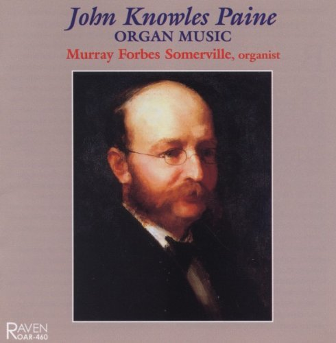 John Knowles Paine Organ Music Somerville*murray Forbes (org)