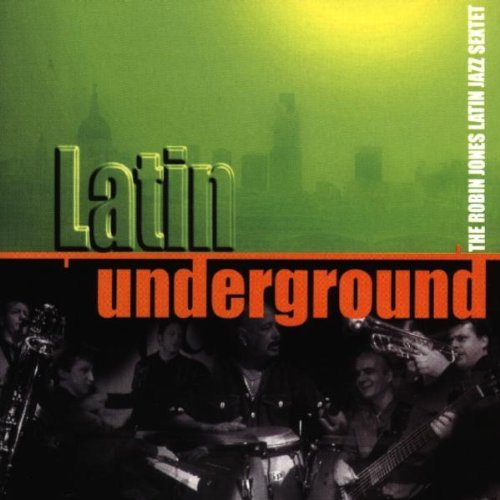 Robin Jones & The Latin Jazz Latin Underground