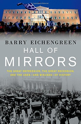 Barry Eichengreen Hall Of Mirrors The Great Depression The Great Recession And Th