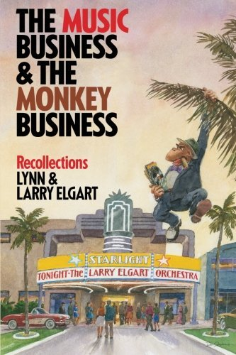 Lynn And Larry Elgart The Music Business And The Monkey Business Recollections