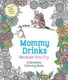 Hannah Caner Mommy Drinks Because You Cry A Sarcastic Coloring Book