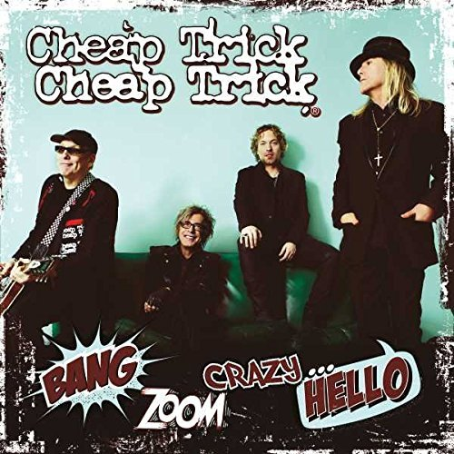 Cheap Trick Bang Zoom Crazy Hello