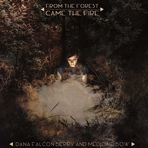 Dana Falconberry & The Medicine Bow From The Forest Came The Fire