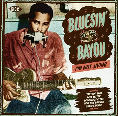 Bluesin' By The Bayou I'm Not Jiving Bluesin' By The Bayou I'm Not Jiving Import Gbr