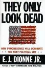 E.J. Dionne Jr. They Only Look Dead Why Progressives Will Dominate The Next Political Era