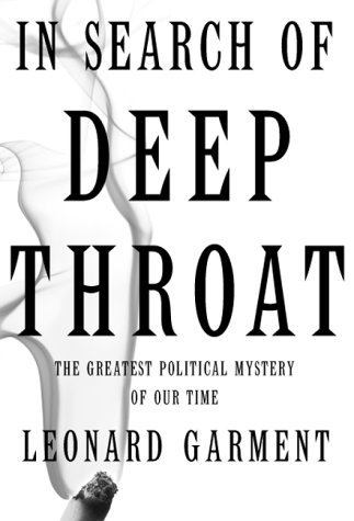 Leonard Garment In Search Of Deep Throat The Greatest Political Mystery Of Our Time