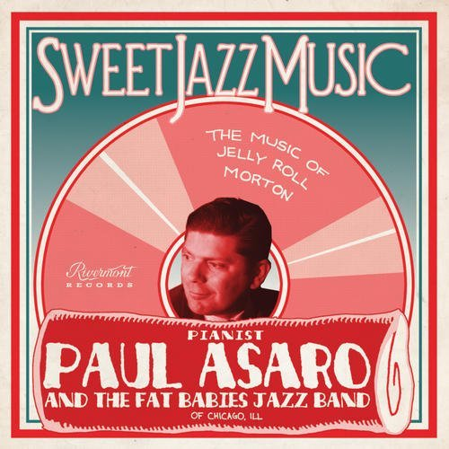 Paul Asaro Fat Babies Sweet Jazz Music Music Of Jelly Roll Morton