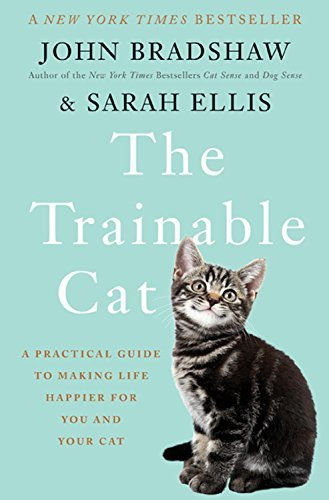 John Bradshaw The Trainable Cat A Practical Guide To Making Life Happier For You