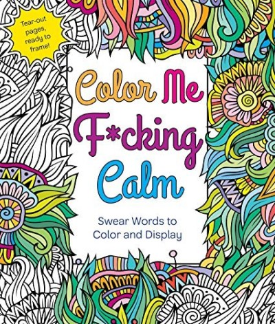 Hannah Caner Color Me F*cking Calm Swear Words To Color And Display