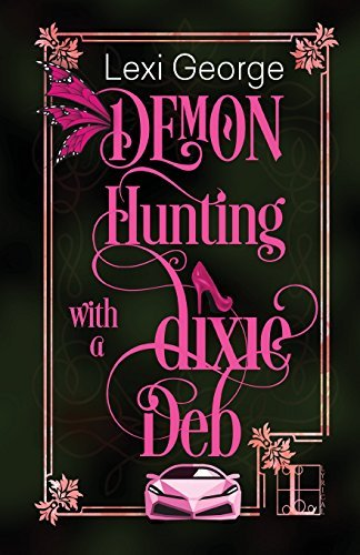 Lexi George Demon Hunting With A Dixie Deb